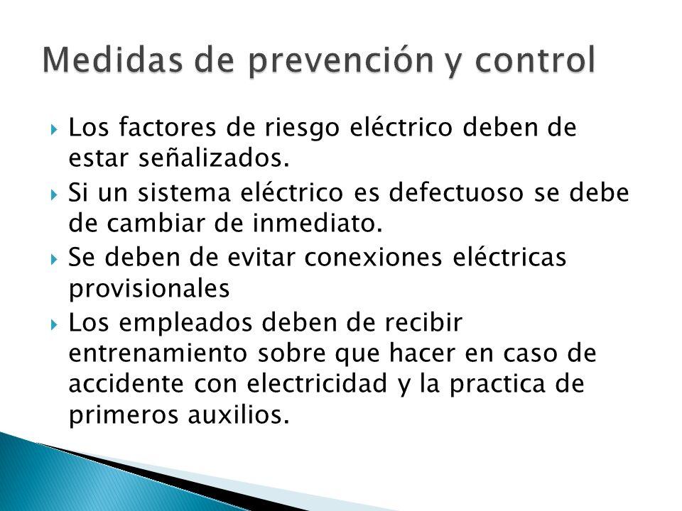 Los factores de riesgo eléctrico deben de estar señalizados. Si un sistema eléctrico es defectuoso se debe de cambiar de inmediato. Se deben de evitar