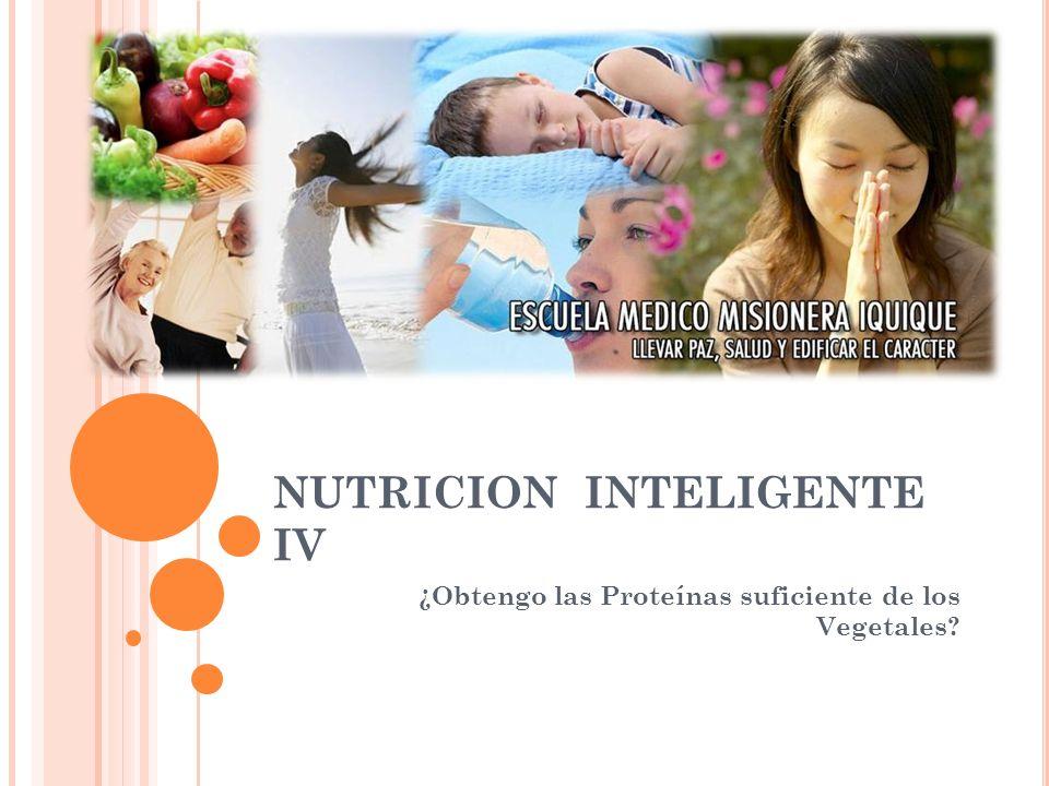 NUTRICION INTELIGENTE IV ¿Obtengo las Proteínas suficiente de los Vegetales?