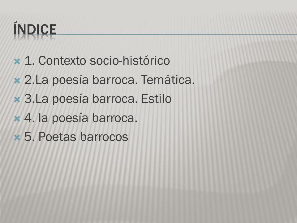 1.Contexto socio-histórico 2.La poesía barroca. Temática.