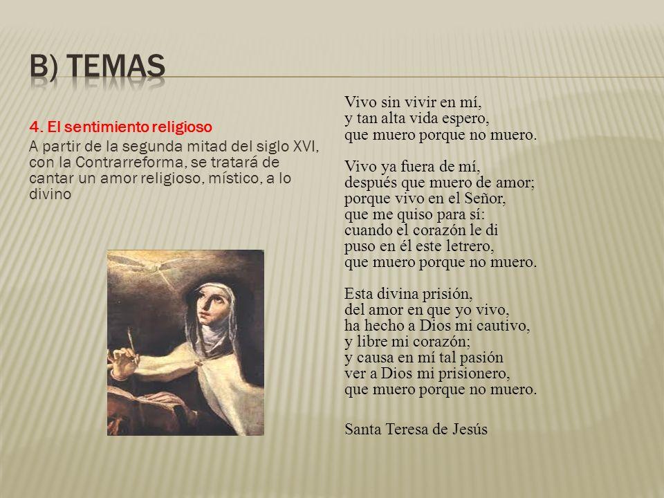 4. El sentimiento religioso A partir de la segunda mitad del siglo XVI, con la Contrarreforma, se tratará de cantar un amor religioso, místico, a lo d