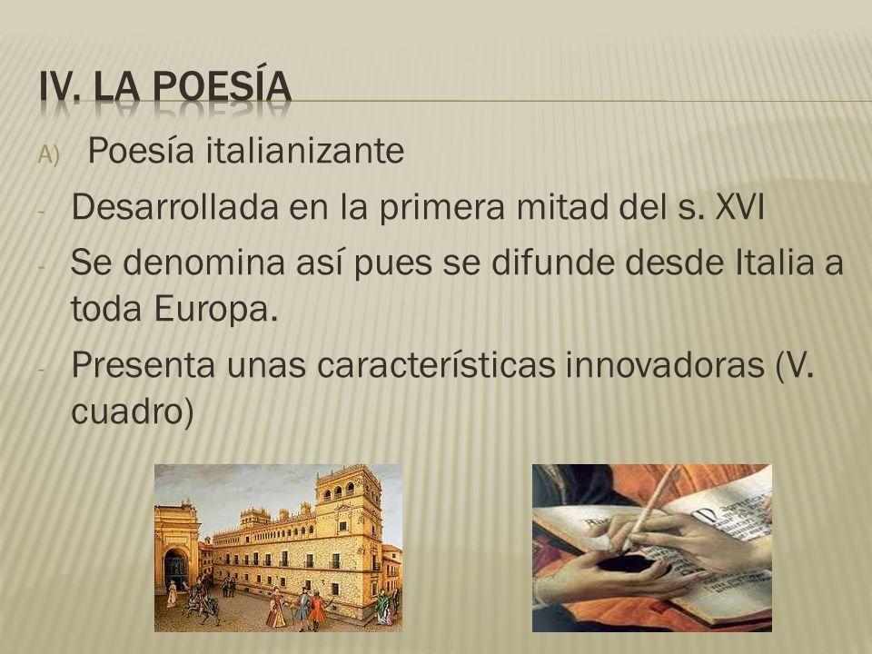 A) Poesía italianizante - Desarrollada en la primera mitad del s. XVI - Se denomina así pues se difunde desde Italia a toda Europa. - Presenta unas ca