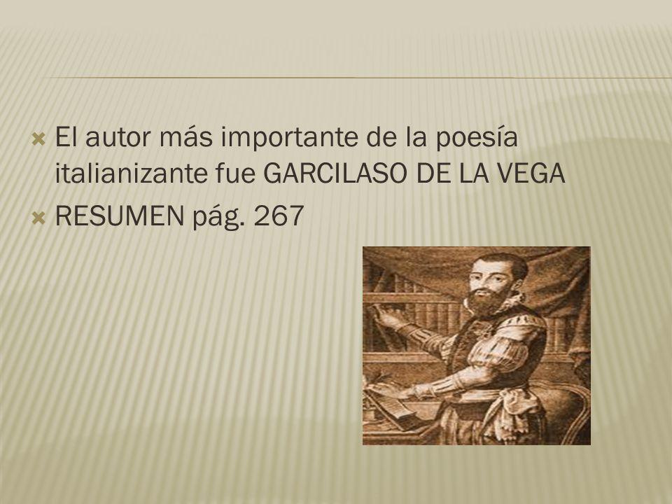 El autor más importante de la poesía italianizante fue GARCILASO DE LA VEGA RESUMEN pág. 267