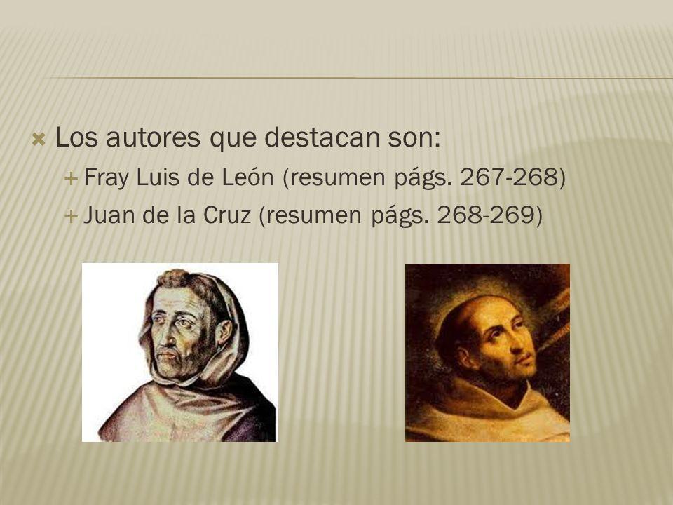 Los autores que destacan son: Fray Luis de León (resumen págs. 267-268) Juan de la Cruz (resumen págs. 268-269)