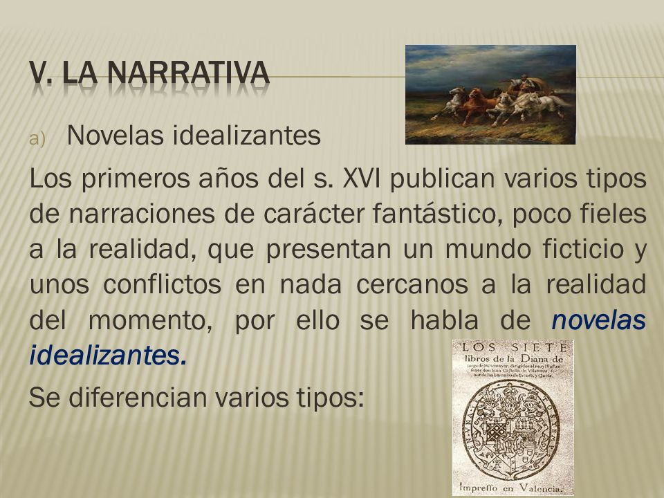 a) Novelas idealizantes Los primeros años del s. XVI publican varios tipos de narraciones de carácter fantástico, poco fieles a la realidad, que prese
