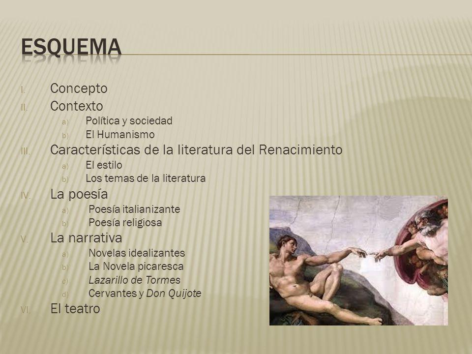 I. Concepto II. Contexto a) Política y sociedad b) El Humanismo III. Características de la literatura del Renacimiento a) El estilo b) Los temas de la