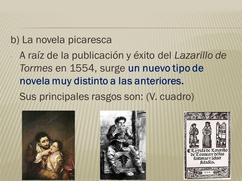 b) La novela picaresca - A raíz de la publicación y éxito del Lazarillo de Tormes en 1554, surge un nuevo tipo de novela muy distinto a las anteriores