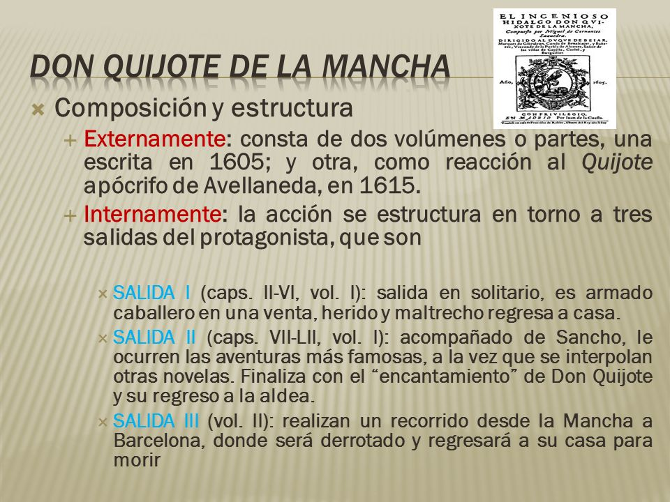 Composición y estructura Externamente: consta de dos volúmenes o partes, una escrita en 1605; y otra, como reacción al Quijote apócrifo de Avellaneda,