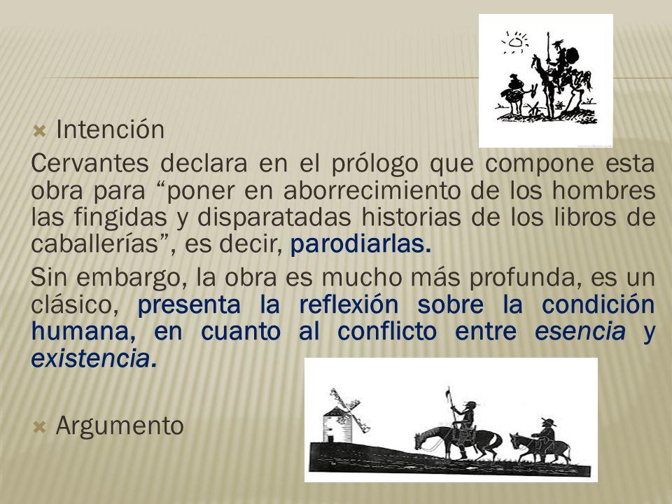 Intención Cervantes declara en el prólogo que compone esta obra para poner en aborrecimiento de los hombres las fingidas y disparatadas historias de l