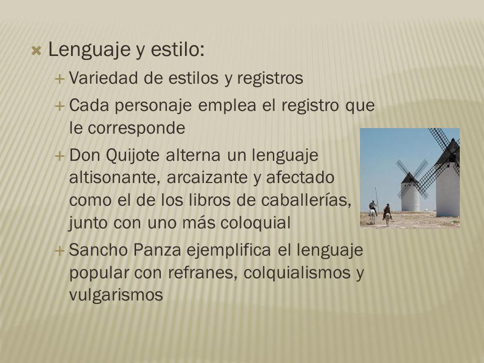 Lenguaje y estilo: Variedad de estilos y registros Cada personaje emplea el registro que le corresponde Don Quijote alterna un lenguaje altisonante, a