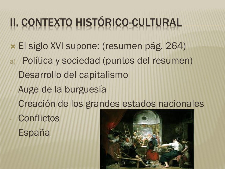 El siglo XVI supone: (resumen pág. 264) a) Política y sociedad (puntos del resumen) - Desarrollo del capitalismo - Auge de la burguesía - Creación de