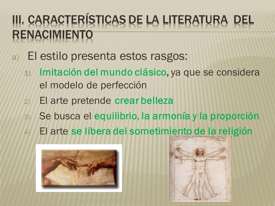 a) El estilo presenta estos rasgos: 1) Imitación del mundo clásico, ya que se considera el modelo de perfección 2) El arte pretende crear belleza 3) S