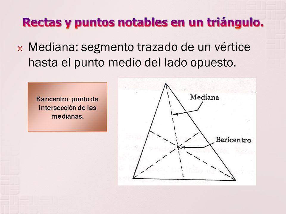 Mediana: segmento trazado de un vértice hasta el punto medio del lado opuesto. Baricentro: punto de intersección de las medianas.