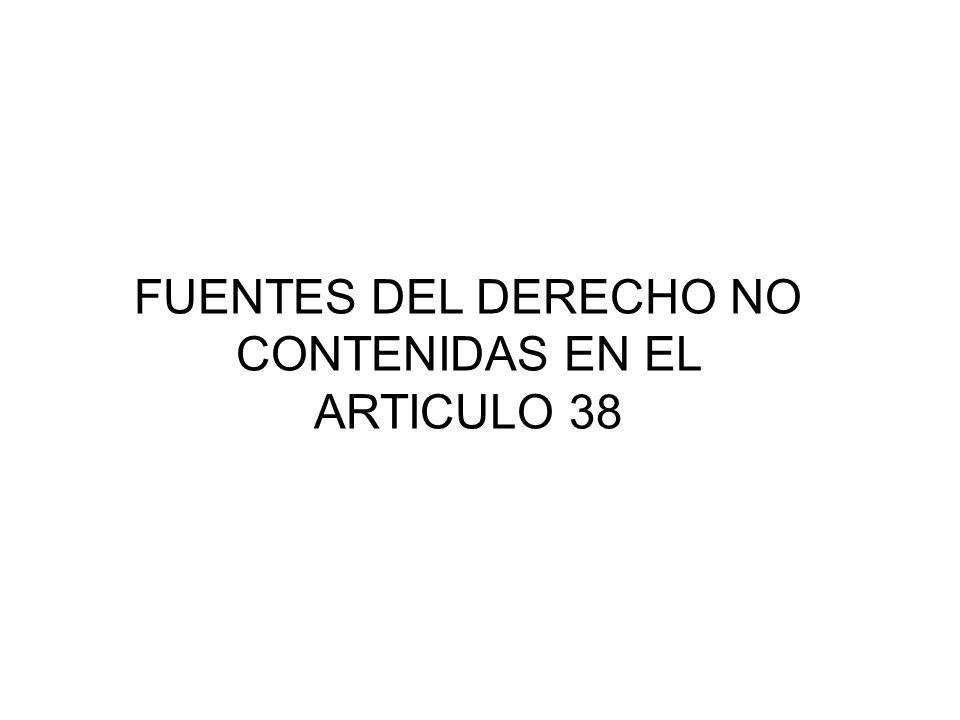 FUENTES DEL DERECHO NO CONTENIDAS EN EL ARTICULO 38