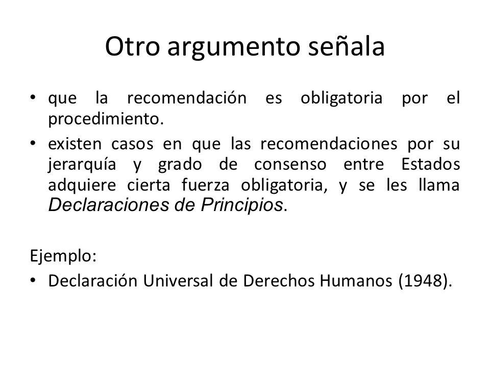 Otro argumento señala que la recomendación es obligatoria por el procedimiento. existen casos en que las recomendaciones por su jerarquía y grado de c