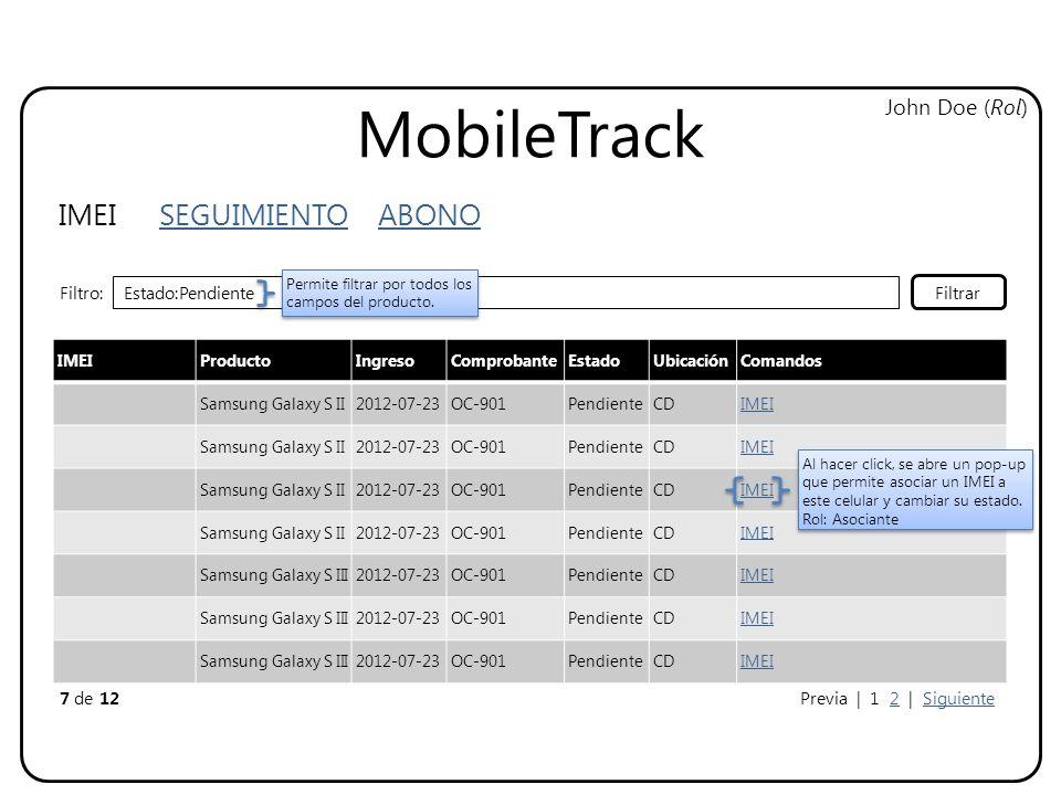 MobileTrack IMEI SEGUIMIENTO ABONO John Doe (Rol) IMEIProductoIngresoComprobanteEstadoUbicaciónComandos Samsung Galaxy S II2012-07-23OC-901PendienteCD