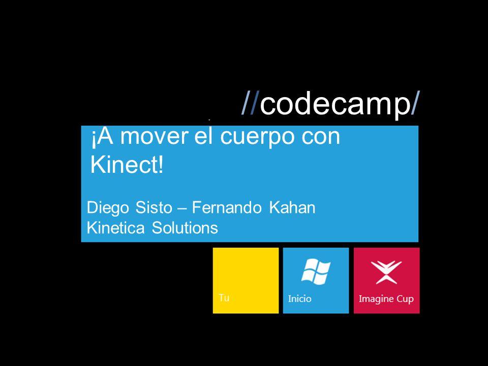 //codecamp/ ¡A mover el cuerpo con Kinect! Diego Sisto – Fernando Kahan Kinetica Solutions
