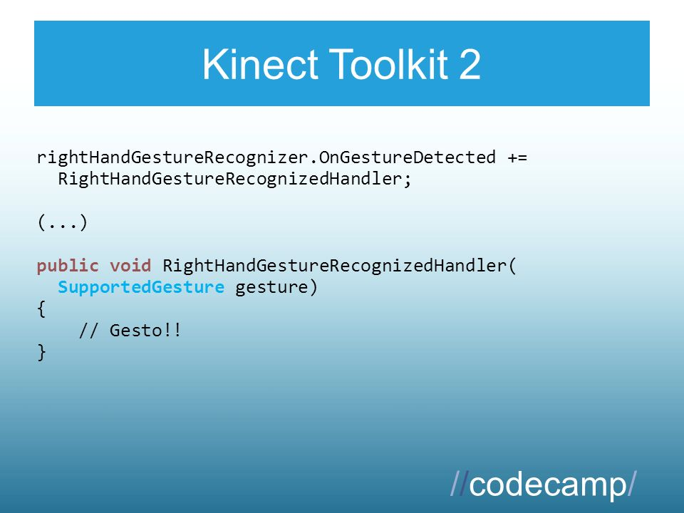 Kinect Toolkit 2 rightHandGestureRecognizer.OnGestureDetected += RightHandGestureRecognizedHandler; (...) public void RightHandGestureRecognizedHandle