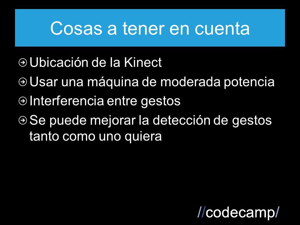//codecamp/ Cosas a tener en cuenta Ubicación de la Kinect Usar una máquina de moderada potencia Interferencia entre gestos Se puede mejorar la detección de gestos tanto como uno quiera