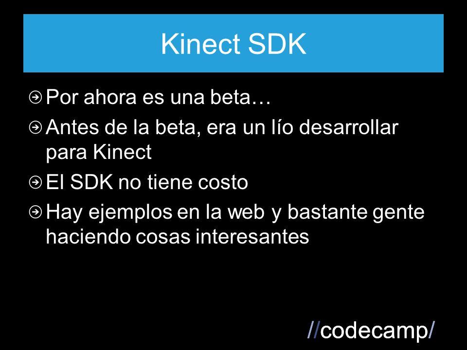 //codecamp/ Kinect SDK Por ahora es una beta… Antes de la beta, era un lío desarrollar para Kinect El SDK no tiene costo Hay ejemplos en la web y bastante gente haciendo cosas interesantes