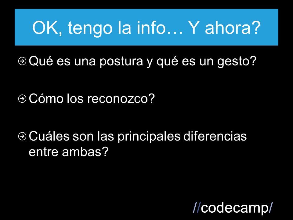 //codecamp/ OK, tengo la info… Y ahora. Qué es una postura y qué es un gesto.