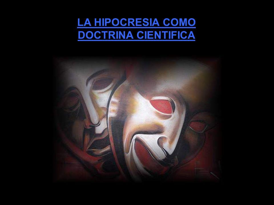 LA HIPOCRESIA COMO DOCTRINA CIENTIFICA