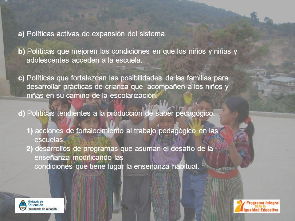 a) Políticas activas de expansión del sistema. b) Políticas que mejoren las condiciones en que los niños y niñas y adolescentes acceden a la escuela.