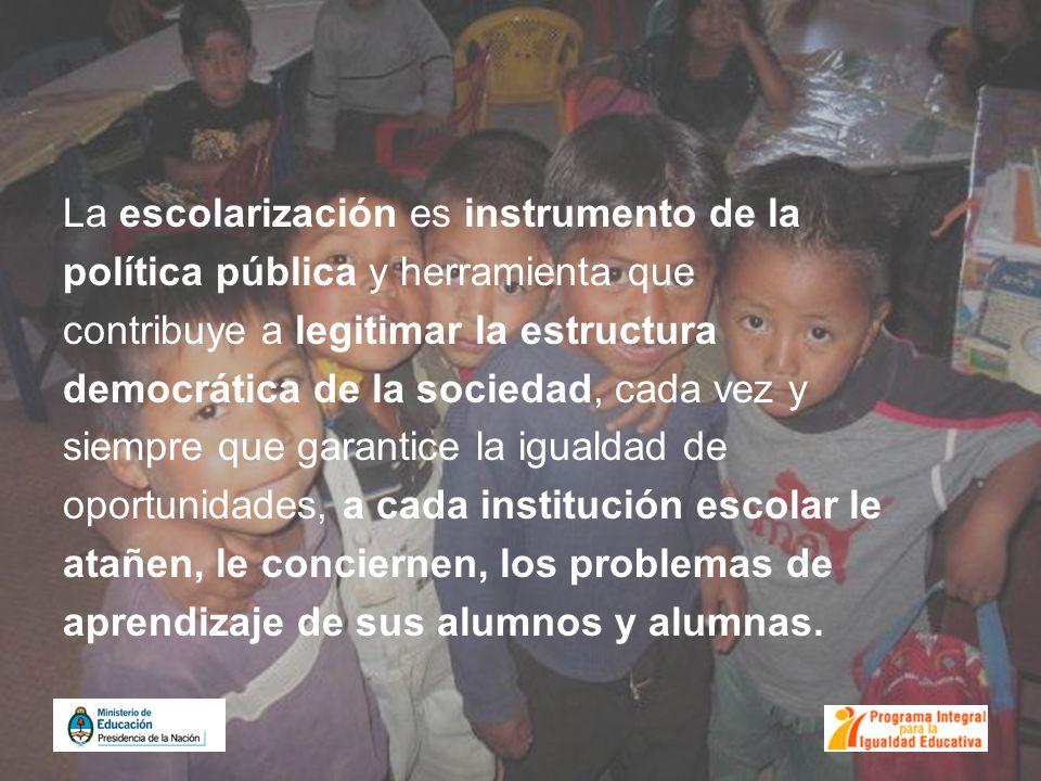 La escolarización es instrumento de la política pública y herramienta que contribuye a legitimar la estructura democrática de la sociedad, cada vez y