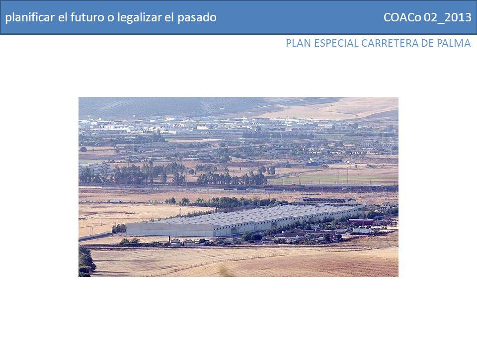 COACo 02_2013planificar el futuro o legalizar el pasado PLAN ESPECIAL CARRETERA DE PALMA