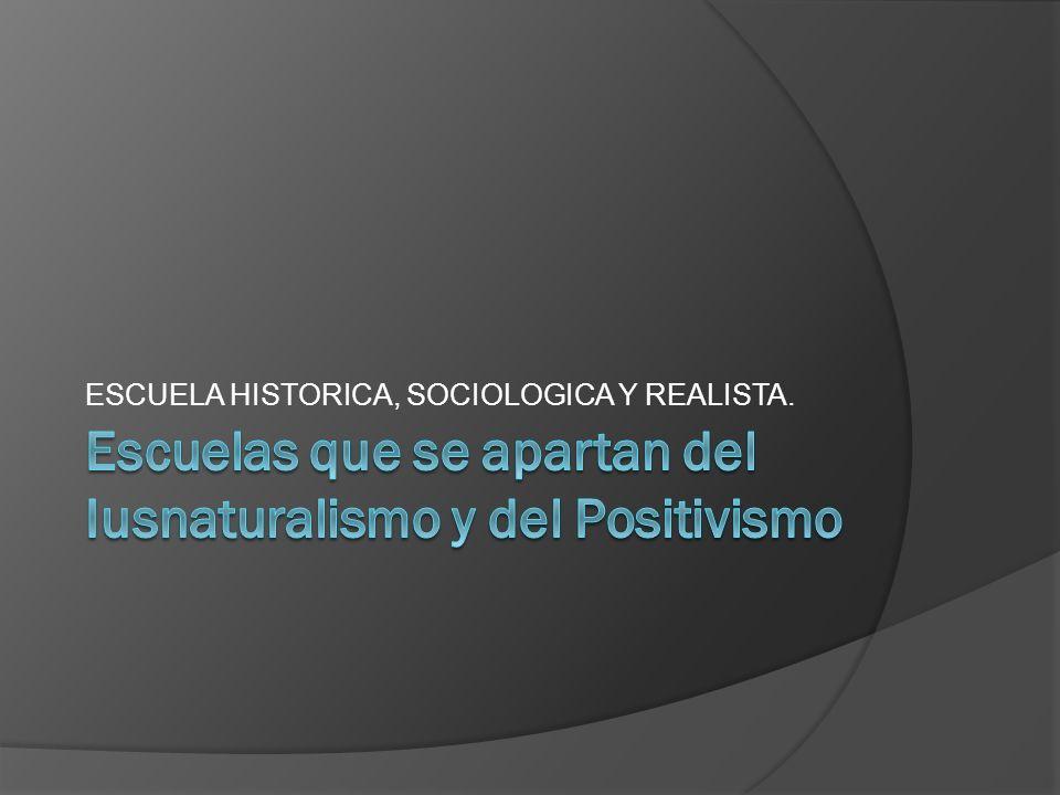 ESCUELA HISTORICA, SOCIOLOGICA Y REALISTA.