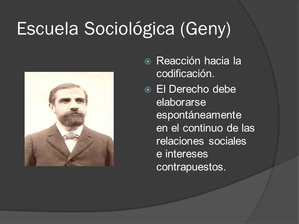 Escuela Sociológica (Geny) Reacción hacia la codificación. El Derecho debe elaborarse espontáneamente en el continuo de las relaciones sociales e inte