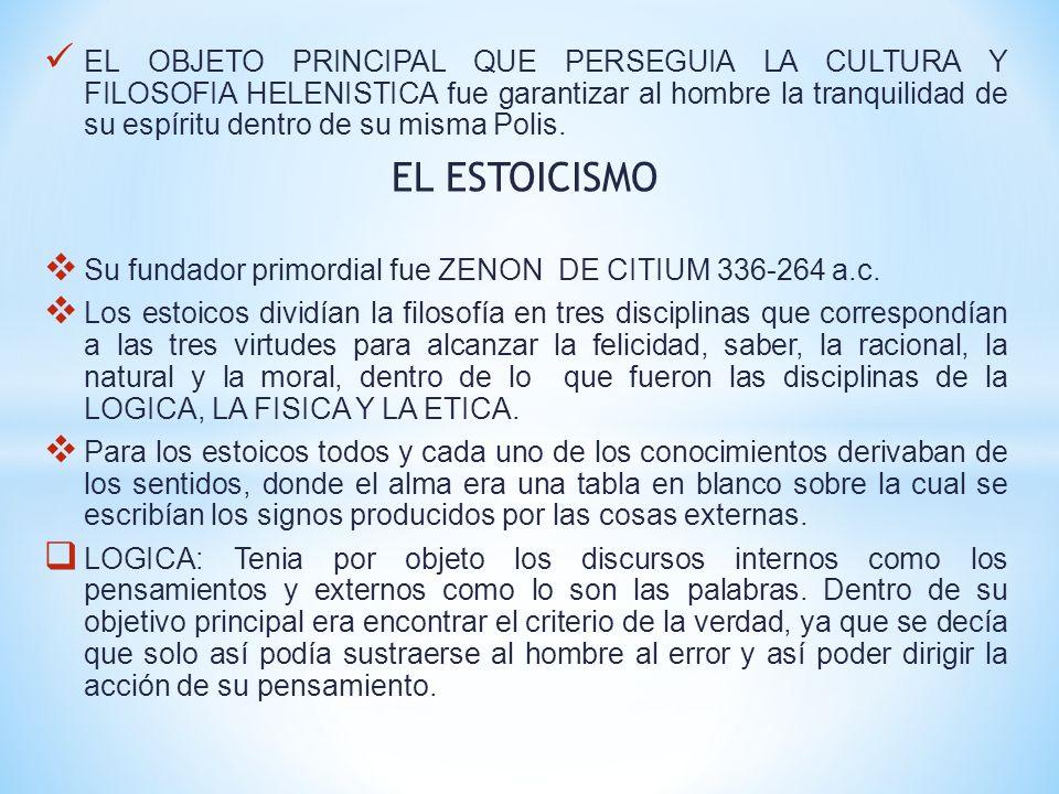 FISICA: En esta los Estoicos distinguieron 2 principios lo ACTIVO Y LO PASIVO ambos materiales e inseparables.