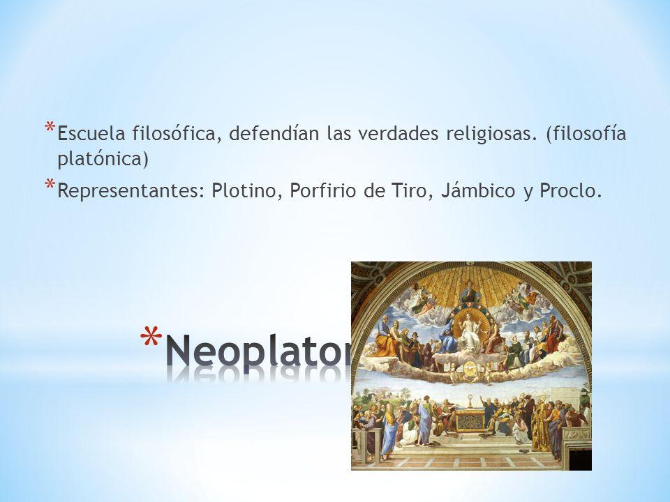 * Escuela filosófica, defendían las verdades religiosas. (filosofía platónica) * Representantes: Plotino, Porfirio de Tiro, Jámbico y Proclo.