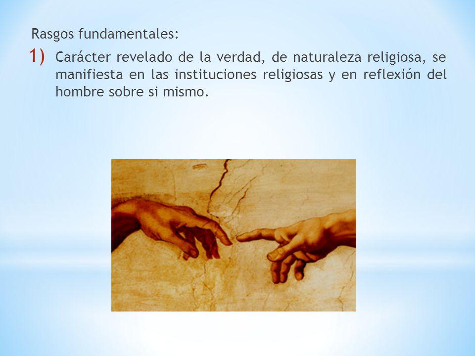 Rasgos fundamentales: 1) Carácter revelado de la verdad, de naturaleza religiosa, se manifiesta en las instituciones religiosas y en reflexión del hom