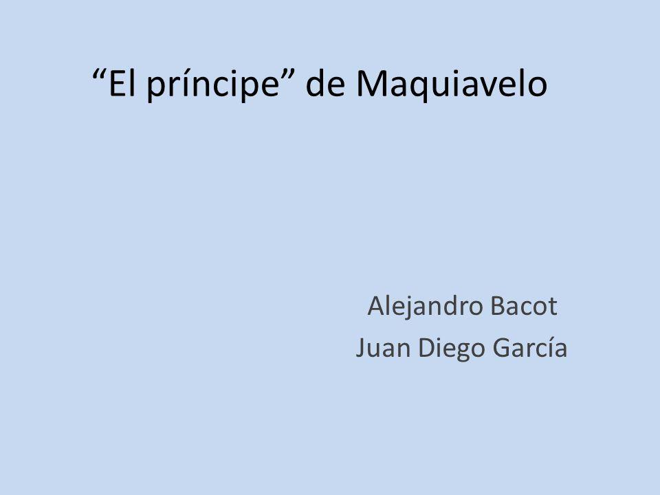 El príncipe de Maquiavelo Alejandro Bacot Juan Diego García