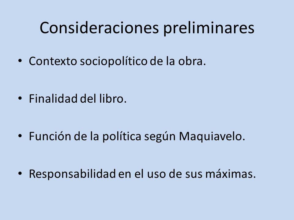 Consideraciones preliminares Contexto sociopolítico de la obra. Finalidad del libro. Función de la política según Maquiavelo. Responsabilidad en el us