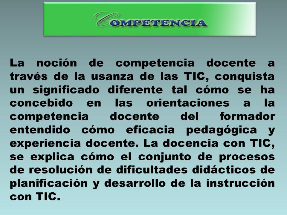 La noción de competencia docente a través de la usanza de las TIC, conquista un significado diferente tal cómo se ha concebido en las orientaciones a