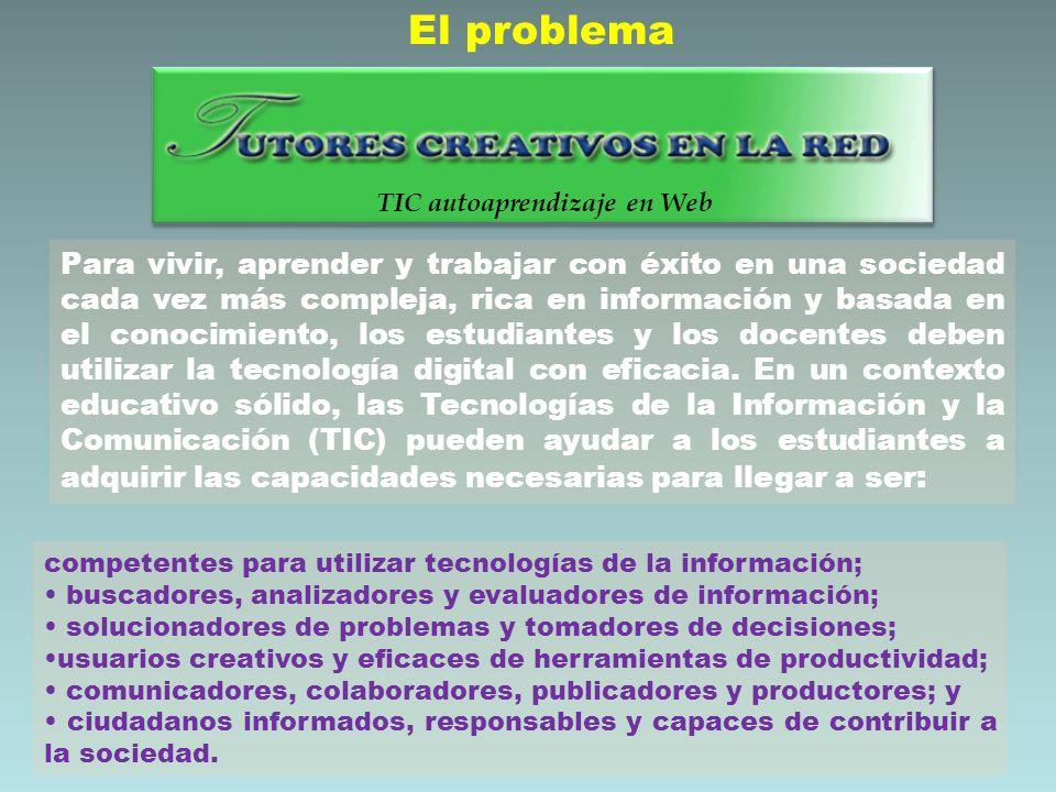 competentes para utilizar tecnologías de la información; buscadores, analizadores y evaluadores de información; solucionadores de problemas y tomadore