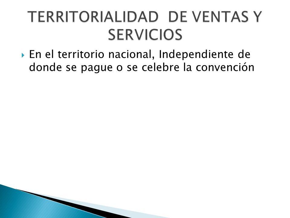 En el territorio nacional, Independiente de donde se pague o se celebre la convención