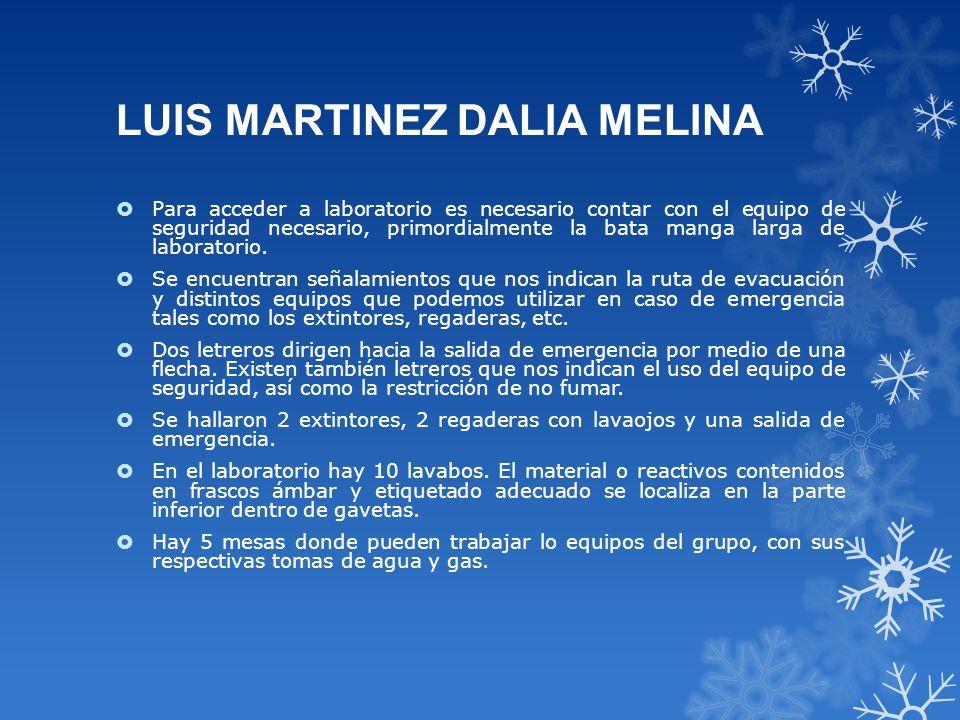 LUIS MARTINEZ DALIA MELINA Para acceder a laboratorio es necesario contar con el equipo de seguridad necesario, primordialmente la bata manga larga de