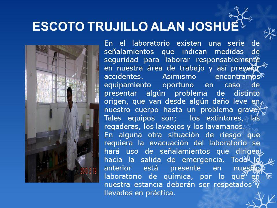 ESCOTO TRUJILLO ALAN JOSHUE En el laboratorio existen una serie de señalamientos que indican medidas de seguridad para laborar responsablemente en nue