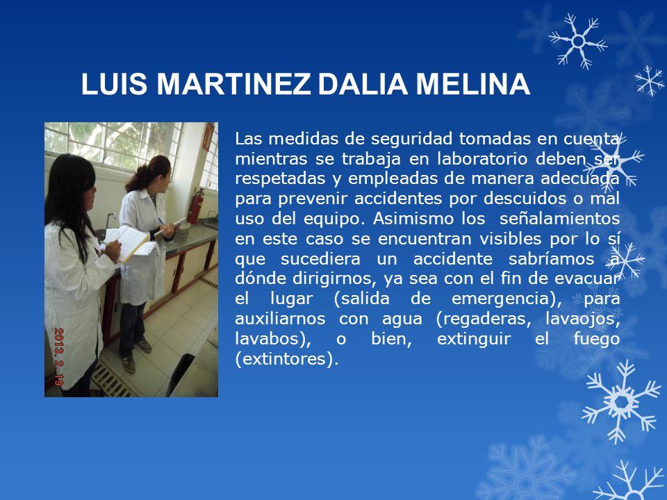 LUIS MARTINEZ DALIA MELINA Las medidas de seguridad tomadas en cuenta mientras se trabaja en laboratorio deben ser respetadas y empleadas de manera ad
