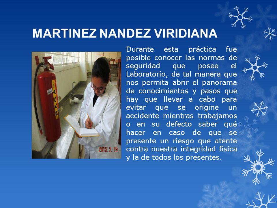 MARTINEZ NANDEZ VIRIDIANA Durante esta práctica fue posible conocer las normas de seguridad que posee el Laboratorio, de tal manera que nos permita ab