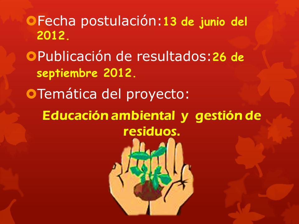 Fecha postulación: 13 de junio del 2012. Publicación de resultados: 26 de septiembre 2012.
