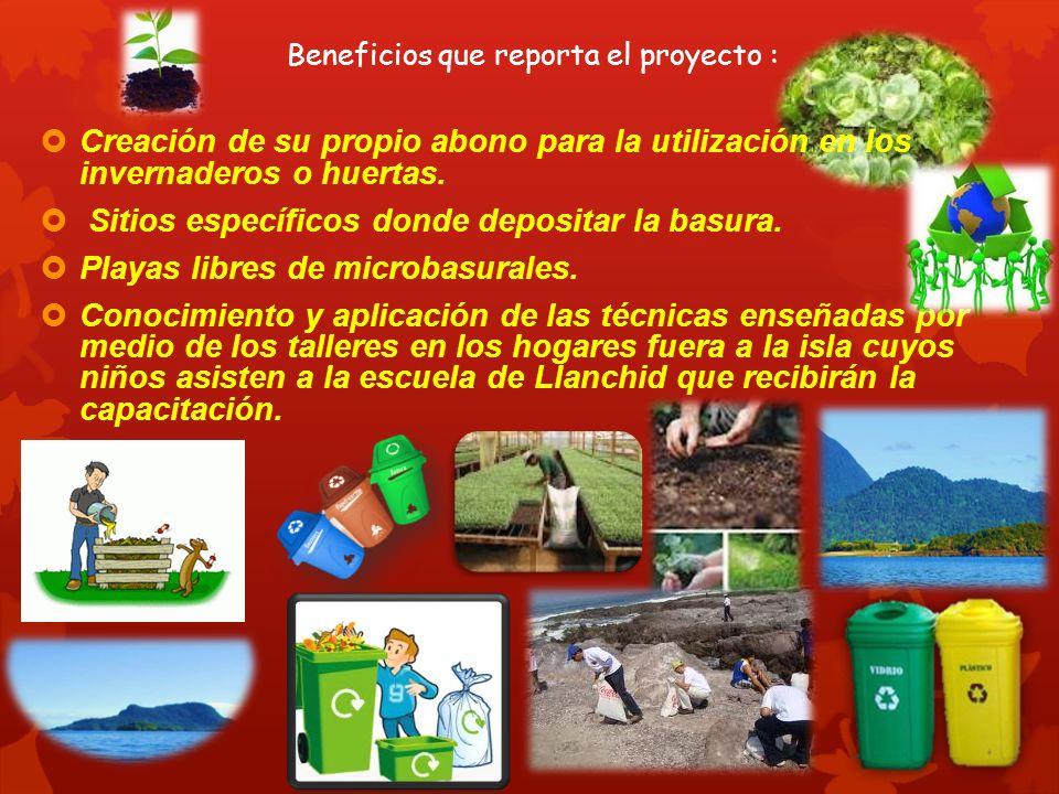 Beneficios que reporta el proyecto : Creación de su propio abono para la utilización en los invernaderos o huertas.