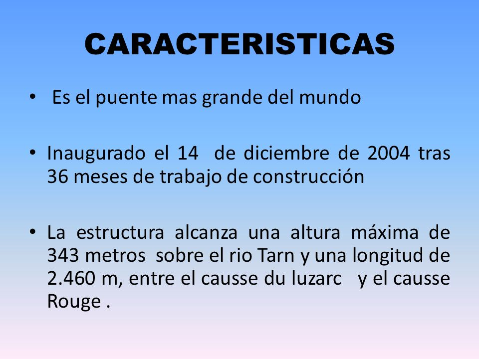 CARACTERISTICAS Es el puente mas grande del mundo Inaugurado el 14 de diciembre de 2004 tras 36 meses de trabajo de construcción La estructura alcanza