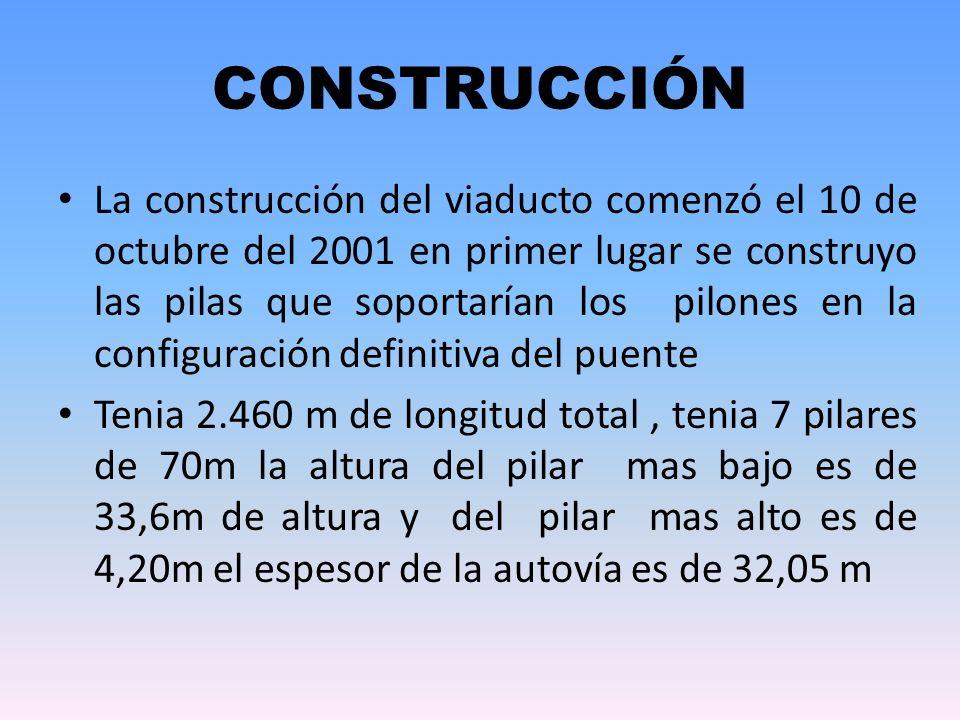 CONSTRUCCIÓN La construcción del viaducto comenzó el 10 de octubre del 2001 en primer lugar se construyo las pilas que soportarían los pilones en la configuración definitiva del puente Tenia 2.460 m de longitud total, tenia 7 pilares de 70m la altura del pilar mas bajo es de 33,6m de altura y del pilar mas alto es de 4,20m el espesor de la autovía es de 32,05 m