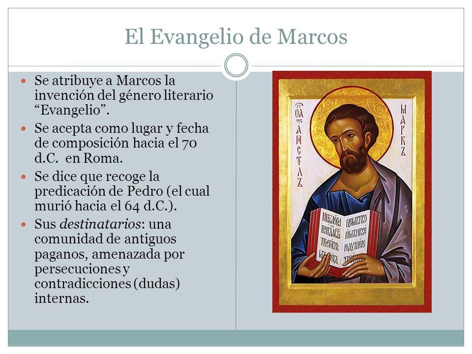 El Evangelio de Marcos Se atribuye a Marcos la invención del género literario Evangelio. Se acepta como lugar y fecha de composición hacia el 70 d.C.
