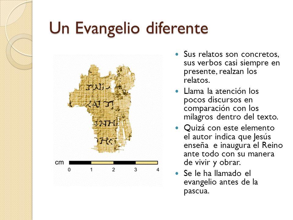 Un Evangelio diferente Sus relatos son concretos, sus verbos casi siempre en presente, realzan los relatos. Llama la atención los pocos discursos en c