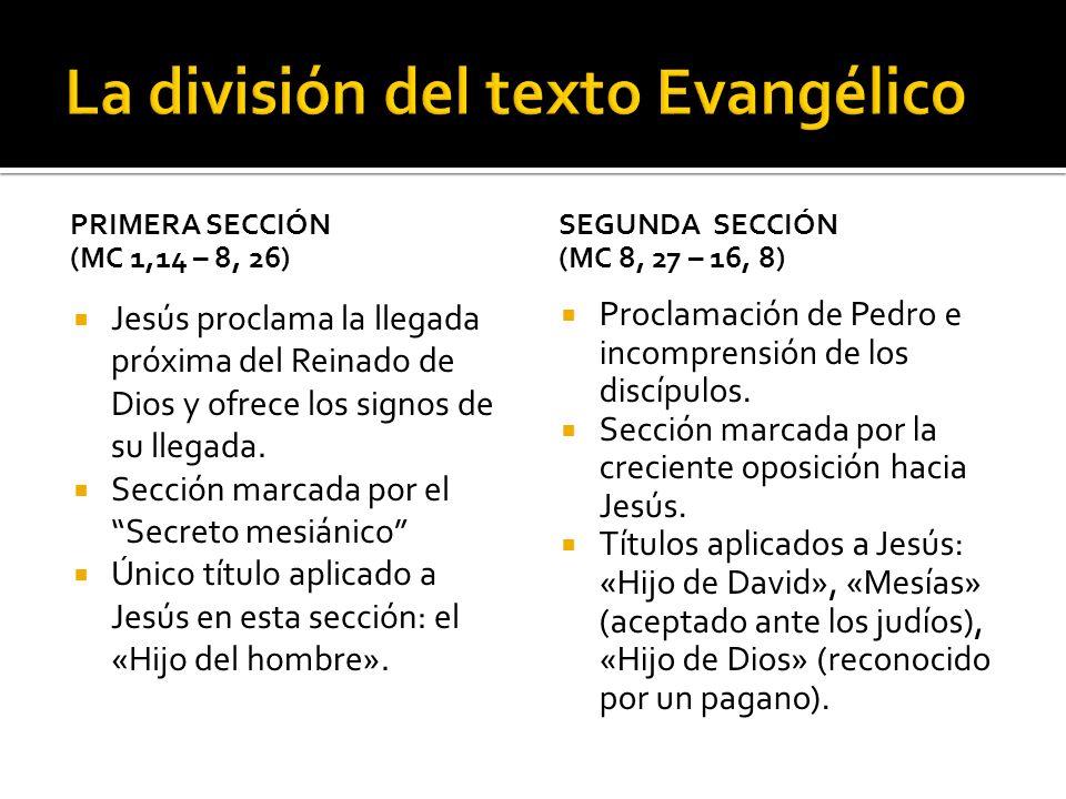 PRIMERA SECCIÓN (MC 1,14 – 8, 26) Jesús proclama la llegada próxima del Reinado de Dios y ofrece los signos de su llegada. Sección marcada por el Secr