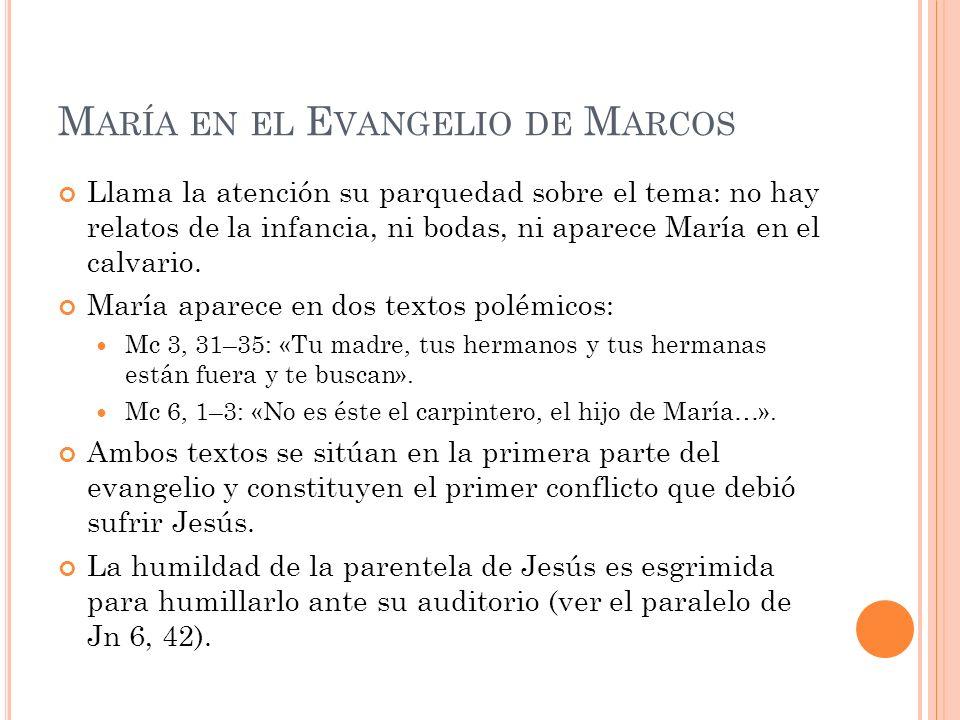 M ARÍA EN EL E VANGELIO DE M ARCOS Llama la atención su parquedad sobre el tema: no hay relatos de la infancia, ni bodas, ni aparece María en el calva